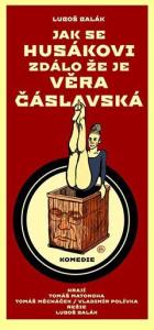 JAK SE HUSÁKOVI ZDÁLO, ŽE JE VĚRA ČÁSLAVSKÁ @ Dejvické Divadlo  | Jihomoravský kraj | Česko